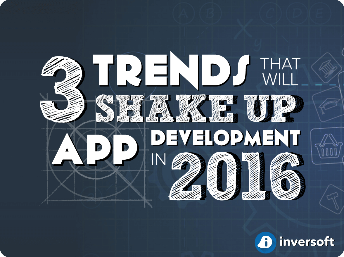 3 trends shaking up app development in 2016